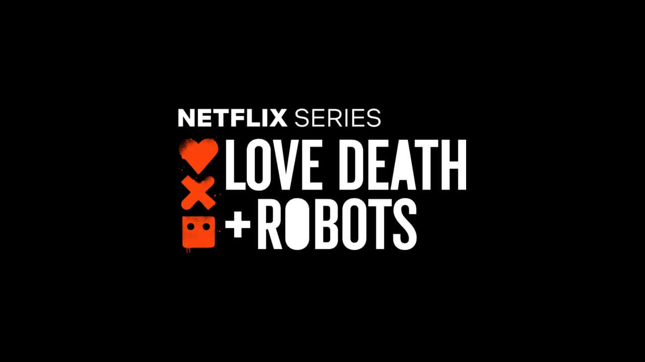 Love, Death & Robots Season 2: Netflix Renewal Status and Release Date